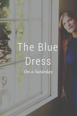 The Blue Dress On a Saturday