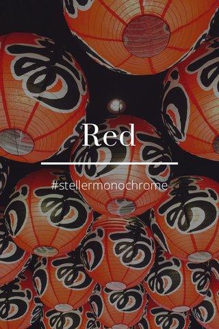 Red #stellermonochrome
