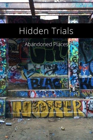 Hidden Trials Abandoned Places
