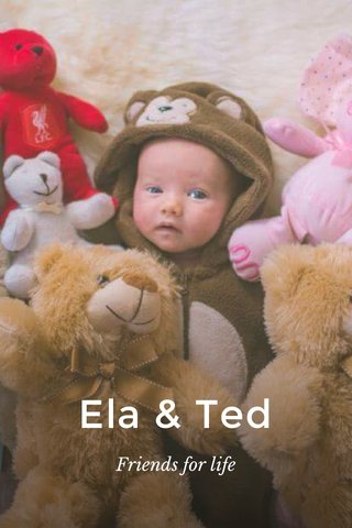 Ela & Ted Friends for life