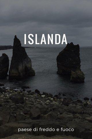 ISLANDA paese di freddo e fuoco