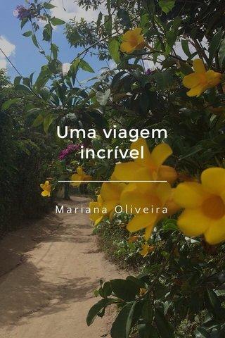 Uma viagem incrível Mariana Oliveira