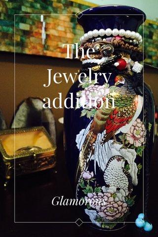 The Jewelry addition Glamorous