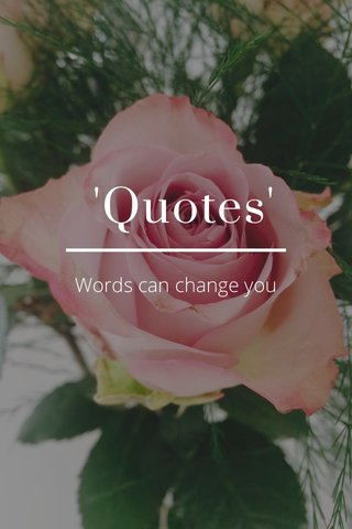 'Quotes' Words can change you