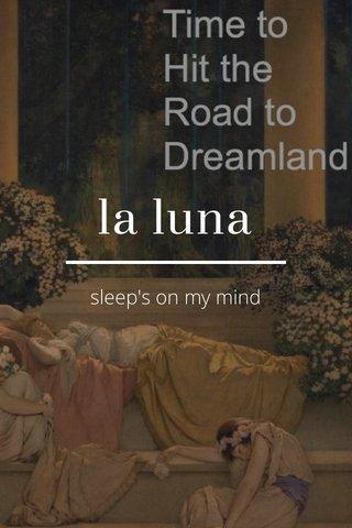 la luna sleep's on my mind