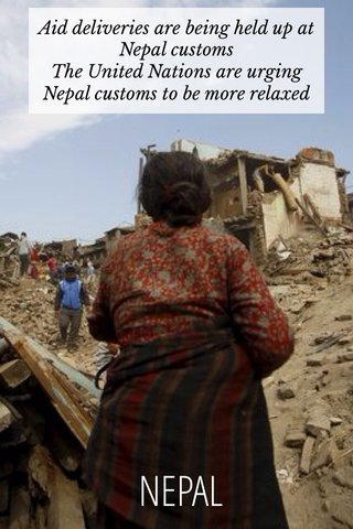 NEPAL Aid deliveries are being held up at Nepal customs The United Nations are urging Nepal customs to be more relaxed
