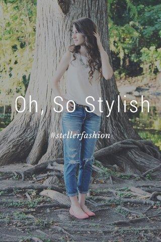 Oh, So Stylish #stellerfashion
