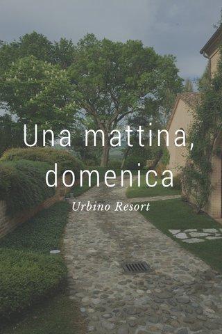Una mattina, domenica Urbino Resort