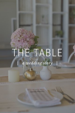 THE TABLE | a wedding story |