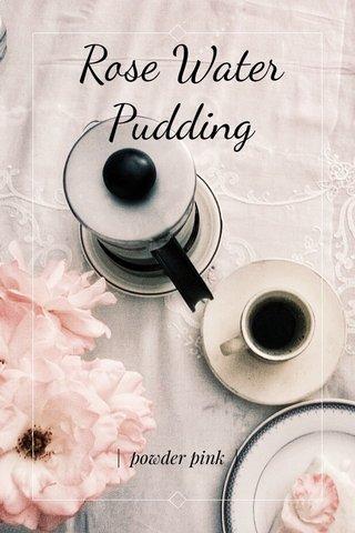 Rose Water Pudding   powder pink  