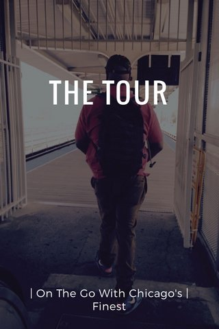 THE TOUR | On The Go With Chicago's |Finest