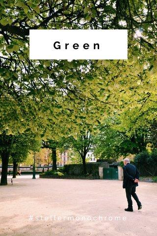 Green #stellermonochrome