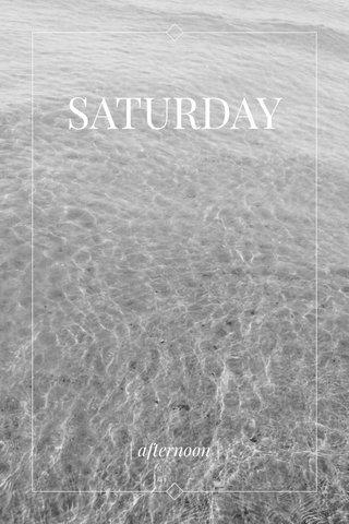 SATURDAY | afternoon |
