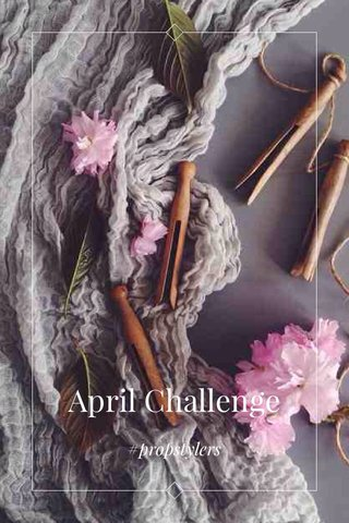 April Challenge #propstylers