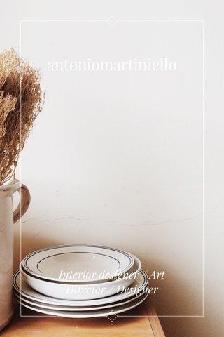 antoniomartiniello Interior designer / Art Director / Designer