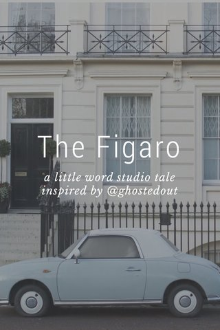 The Figaro a little word studio tale inspired by @ghostedout