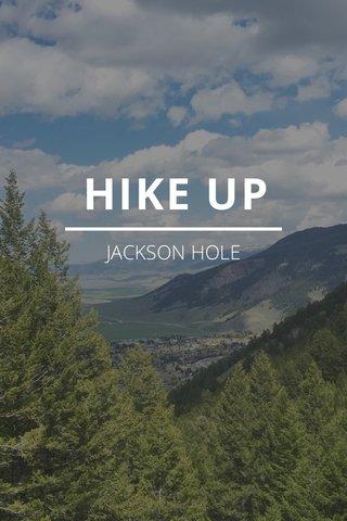 HIKE UP JACKSON HOLE
