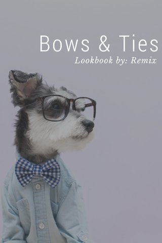 Bows & Ties Lookbook by: Remix