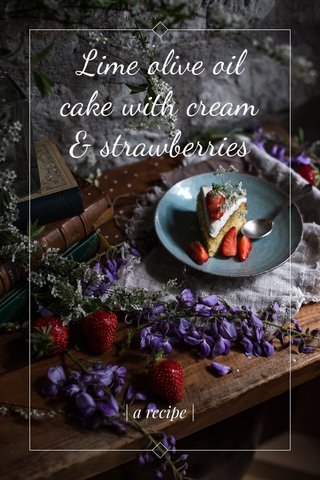 Lime olive oil cake with cream & strawberries | a recipe |