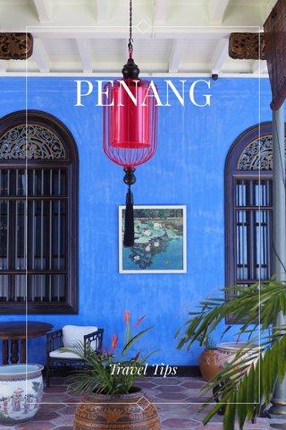 PENANG Travel Tips