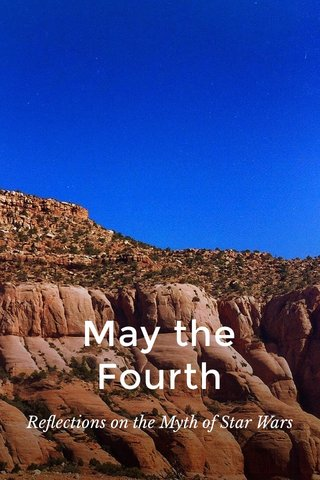 May the Fourth Reflections on the Myth of Star Wars