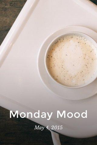 Monday Mood May 4, 2015