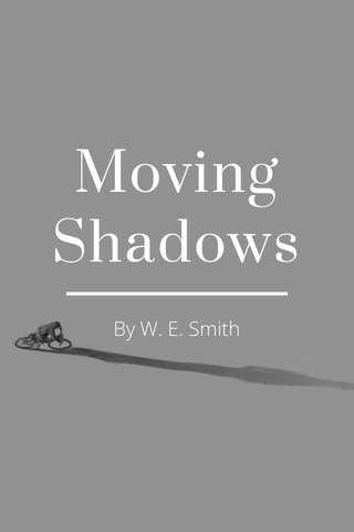 Moving Shadows By W. E. Smith