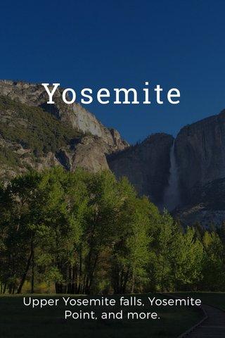 Yosemite Upper Yosemite falls, Yosemite Point, and more.