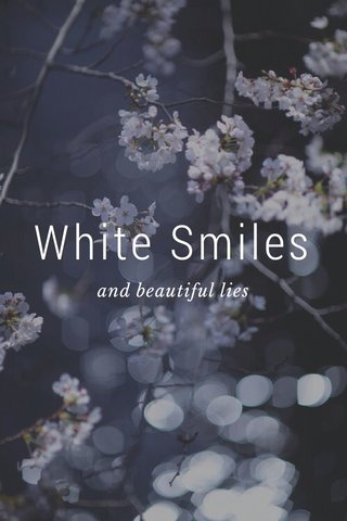 White Smiles and beautiful lies