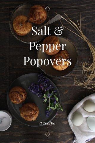 Salt & Pepper Popovers a recipe