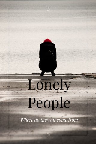 Lonely People Where do they all come from
