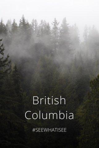 British Columbia #SEEWHATISEE