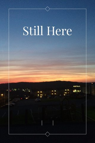 Still Here ||