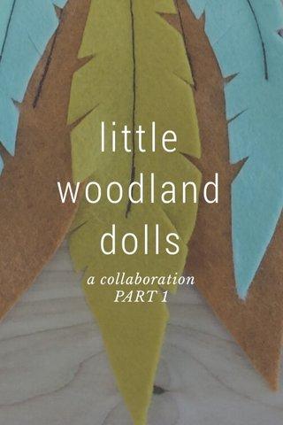 little woodland dolls a collaboration PART 1