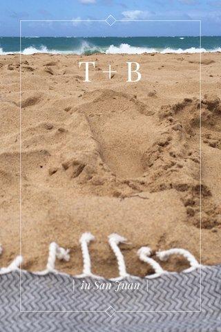 T+B | in San Juan |