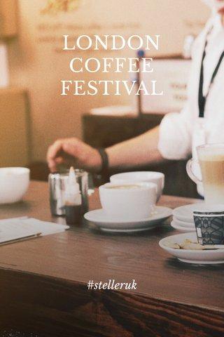 LONDON COFFEE FESTIVAL #stelleruk