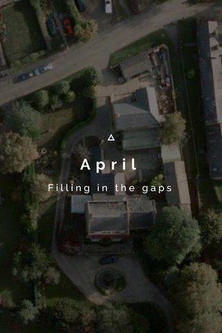 April Filling in the gaps