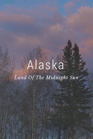 Alaska Land Of The Midnight Sun