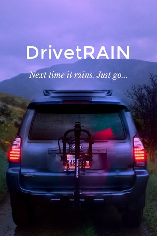 DrivetRAIN Next time it rains. Just go...