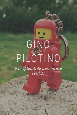 GINO PILOTINO e le splendide avventure (Vol.1)