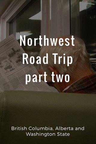 Northwest Road Trip part two British Columbia, Alberta and Washington State
