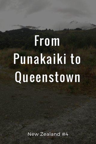 From Punakaiki to Queenstown New Zealand #4