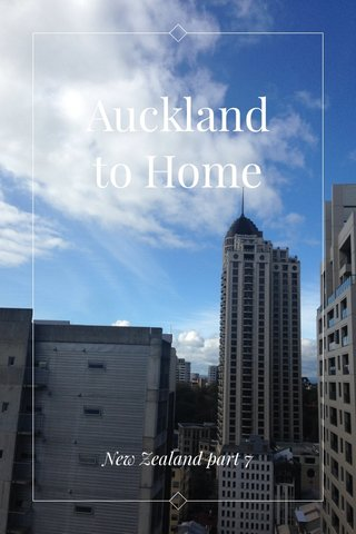 Auckland to Home New Zealand part 7