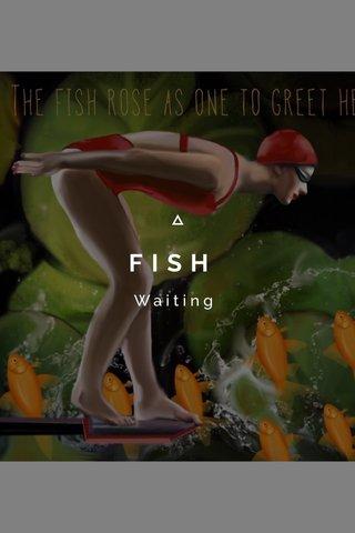 FISH Waiting