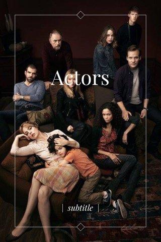 Actors | subtitle |