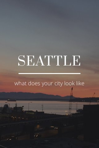 SEATTLE what does your city look like