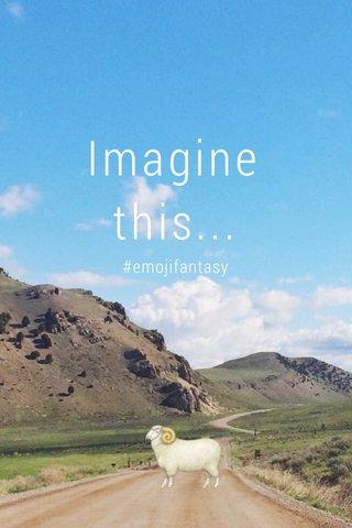 Imagine this... #emojifantasy
