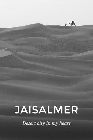 JAISALMER Desert city in my heart