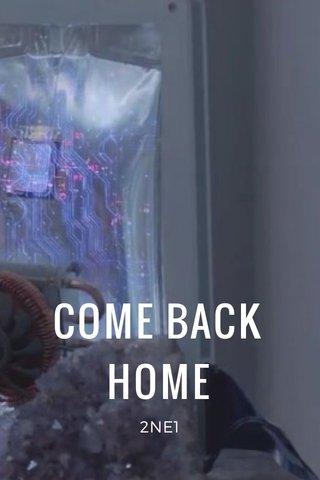 COME BACK HOME 2NE1