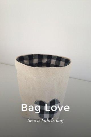 Bag Love Sew a Fabric bag